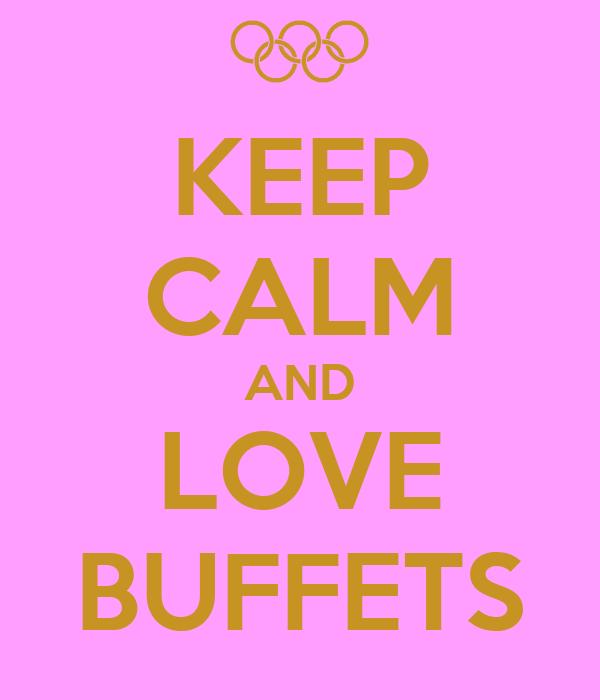 KEEP CALM AND LOVE BUFFETS