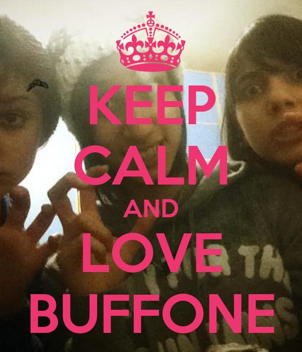 KEEP CALM AND LOVE BUFFONE