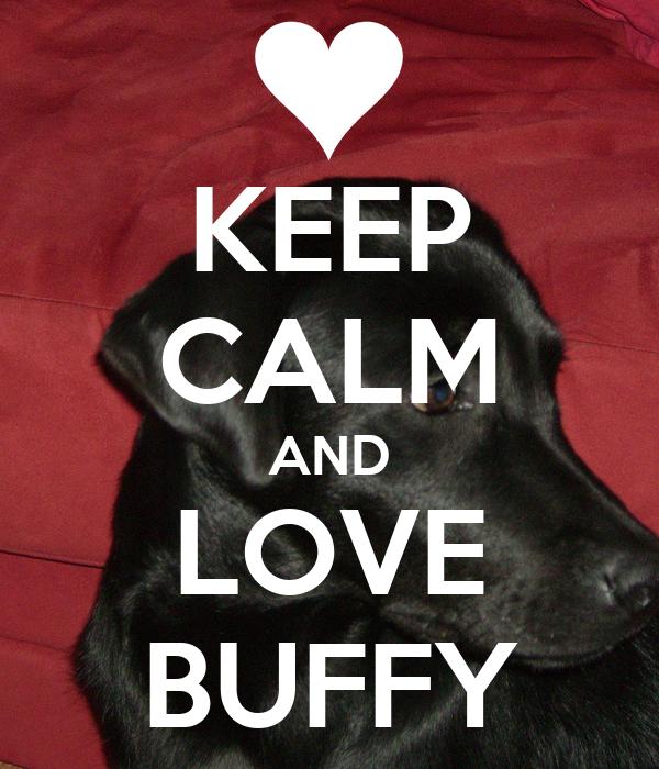 KEEP CALM AND LOVE BUFFY