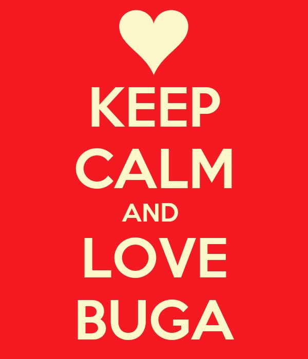 KEEP CALM AND  LOVE BUGA