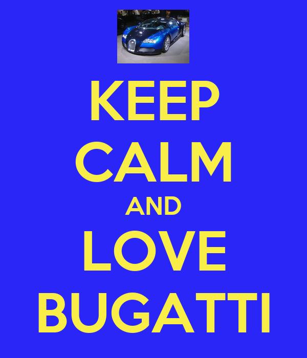 KEEP CALM AND LOVE BUGATTI