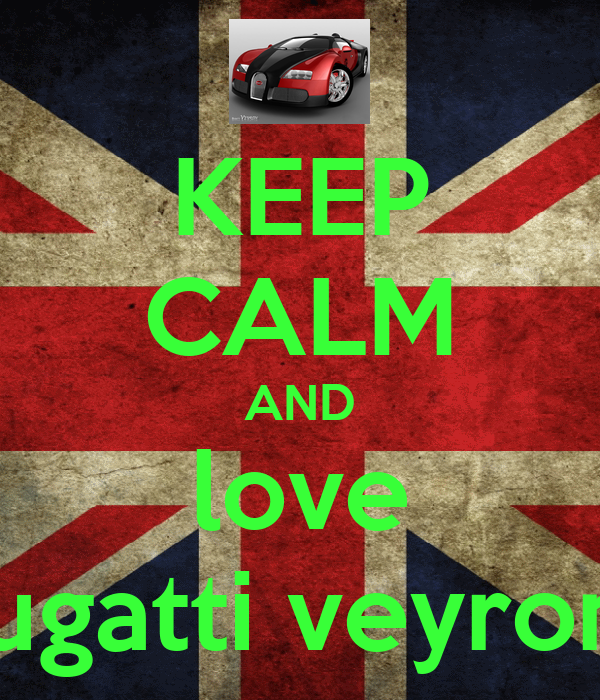 KEEP CALM AND love bugatti veyrons
