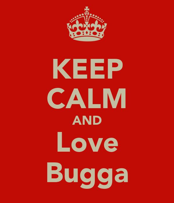 KEEP CALM AND Love Bugga