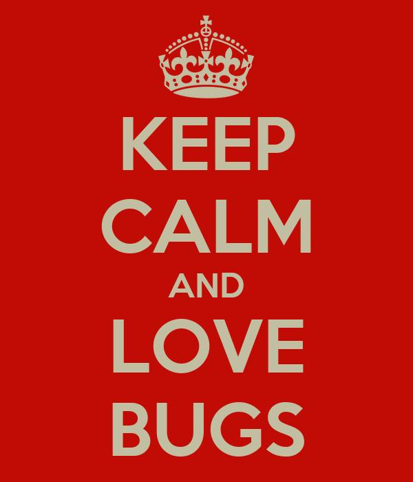 KEEP CALM AND LOVE BUGS