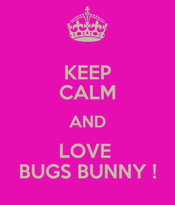 KEEP CALM AND LOVE  BUGS BUNNY !