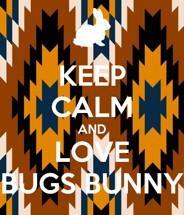 KEEP CALM AND LOVE BUGS BUNNY