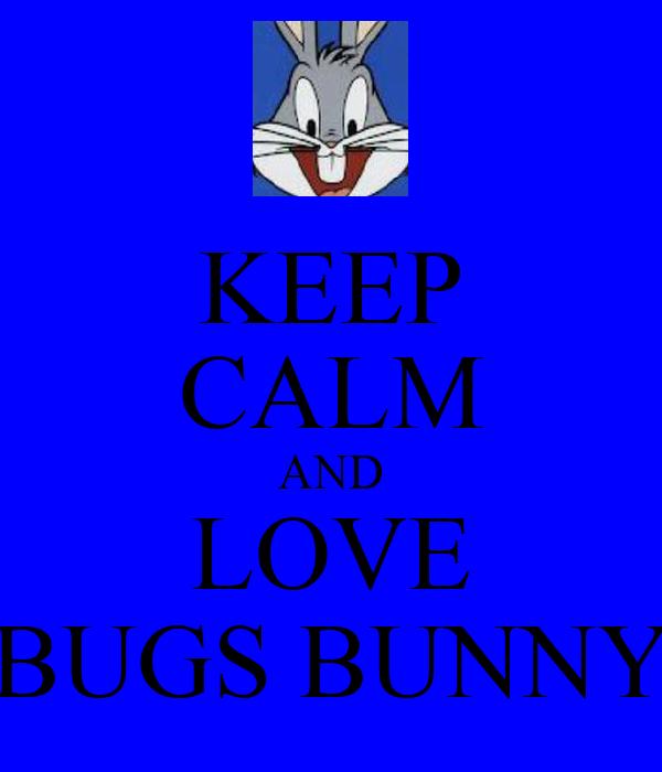 KEEP CALM AND LOVE BUGS BUNNY