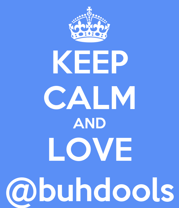 KEEP CALM AND LOVE @buhdools