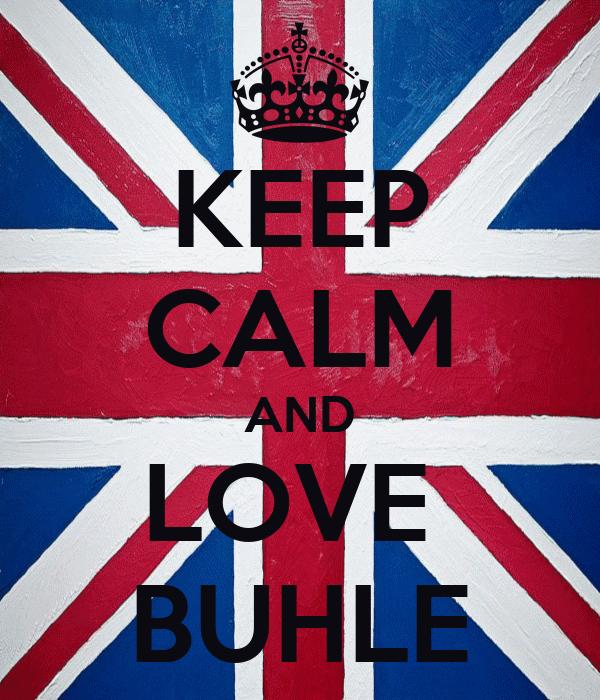 KEEP CALM AND LOVE  BUHLE