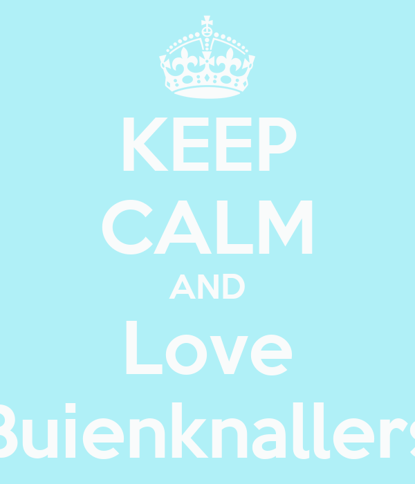 KEEP CALM AND Love Buienknallers