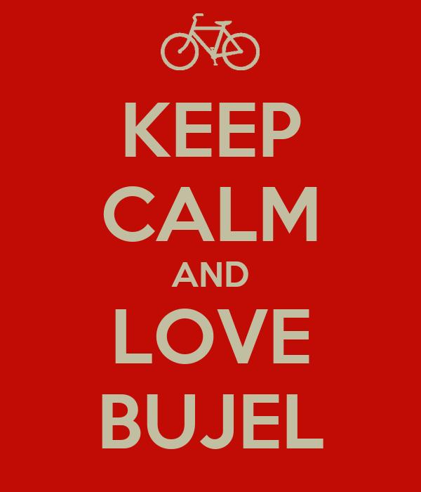 KEEP CALM AND LOVE BUJEL