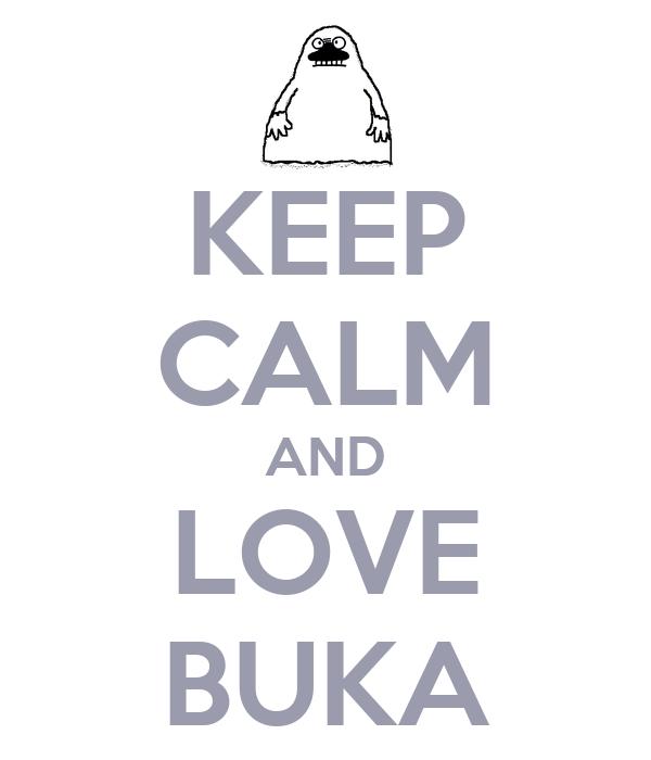 KEEP CALM AND LOVE BUKA
