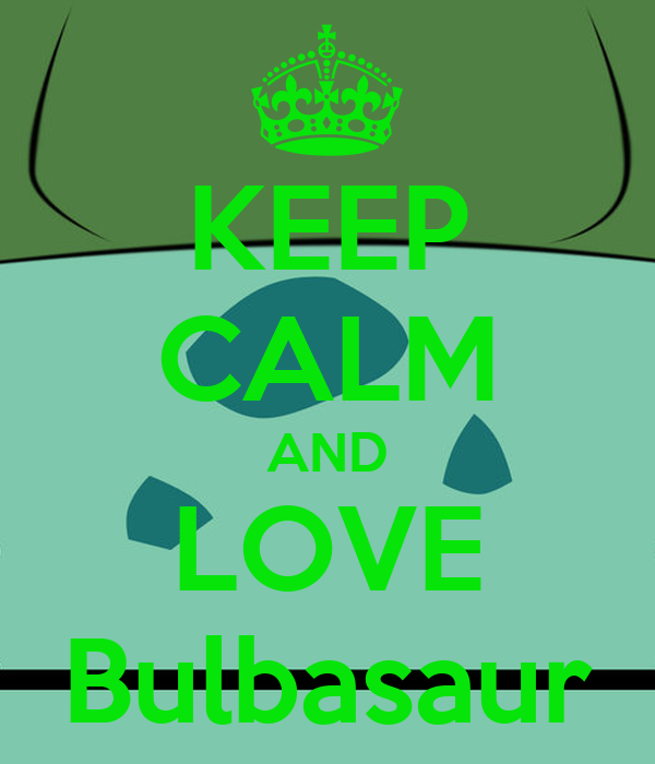 KEEP CALM AND LOVE Bulbasaur