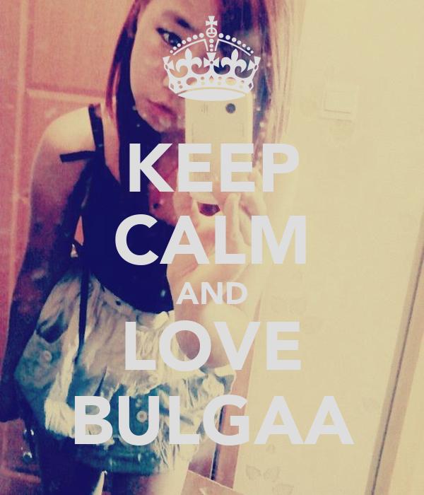 KEEP CALM AND LOVE BULGAA