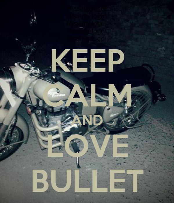 KEEP CALM AND LOVE BULLET