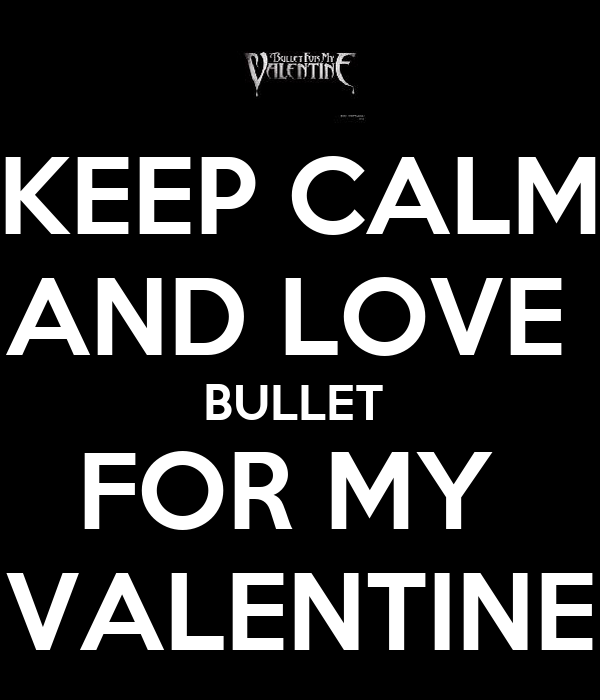 KEEP CALM AND LOVE  BULLET  FOR MY  VALENTINE