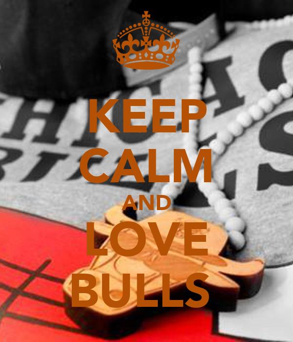 KEEP CALM AND LOVE BULLS
