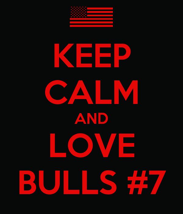 KEEP CALM AND LOVE BULLS #7