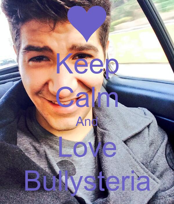 Keep Calm And Love Bullysteria