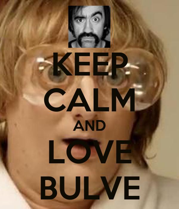 KEEP CALM AND LOVE BULVE
