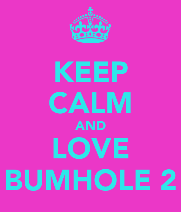 KEEP CALM AND LOVE BUMHOLE 2
