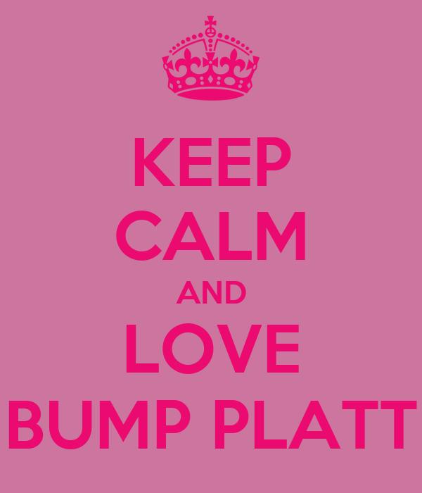 KEEP CALM AND LOVE BUMP PLATT