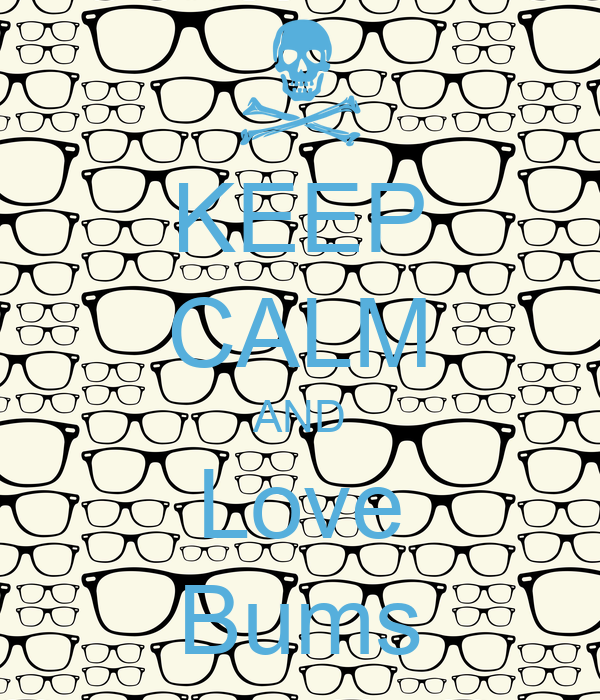 KEEP CALM AND Love Bums