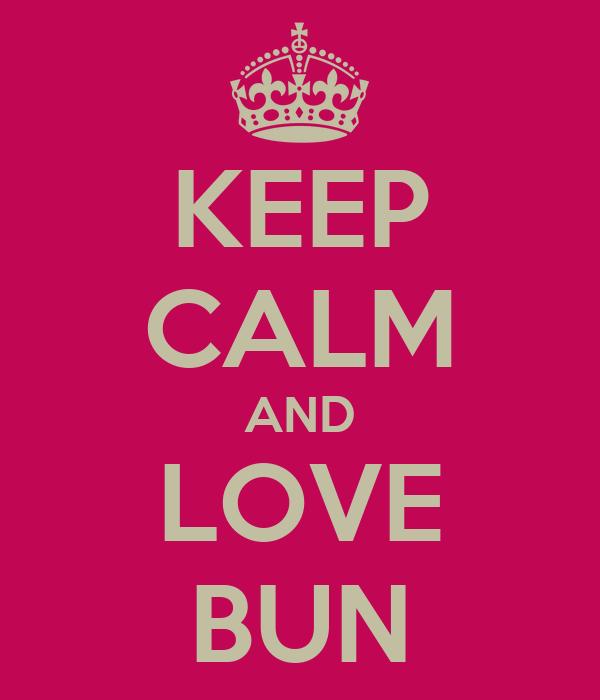 KEEP CALM AND LOVE BUN