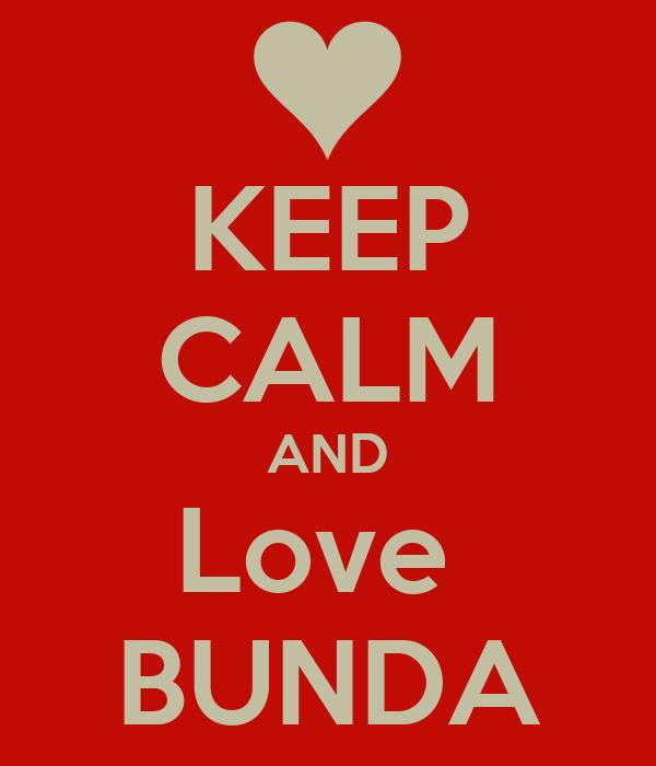 KEEP CALM AND Love  BUNDA