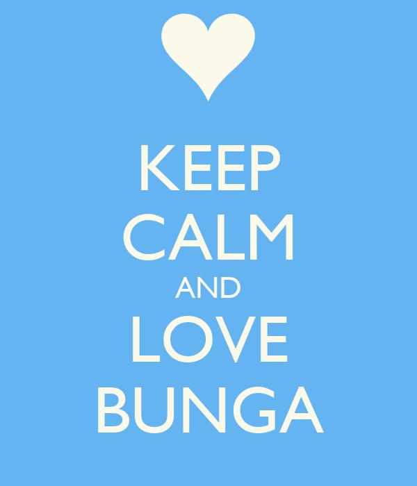 KEEP CALM AND LOVE BUNGA