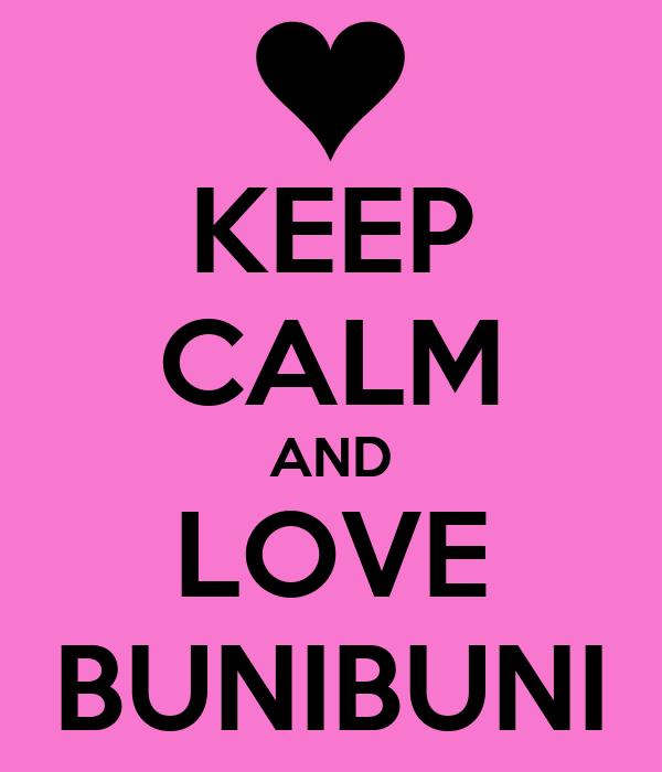 KEEP CALM AND LOVE BUNIBUNI