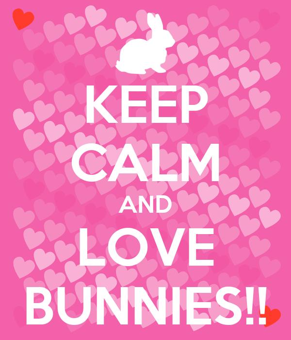 KEEP CALM AND LOVE BUNNIES!!