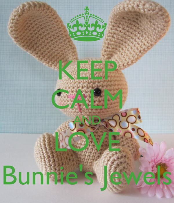 KEEP CALM AND LOVE Bunnie's Jewels