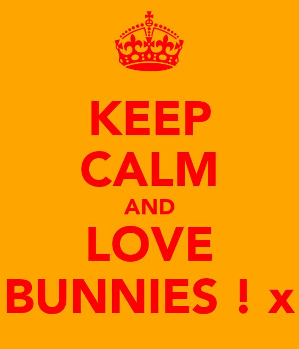 KEEP CALM AND LOVE BUNNIES ! x
