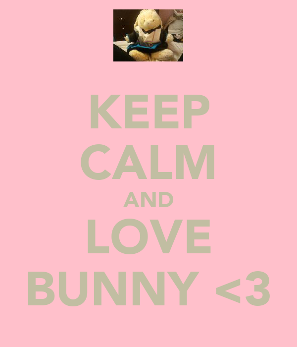 KEEP CALM AND LOVE BUNNY <3