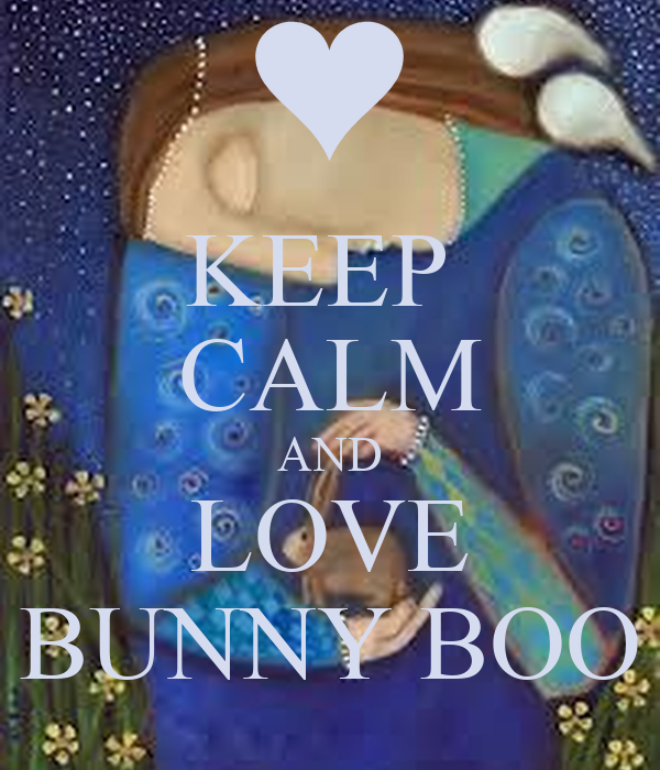 KEEP  CALM AND LOVE BUNNY BOO