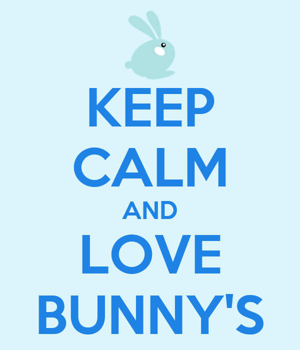 KEEP CALM AND LOVE BUNNY'S