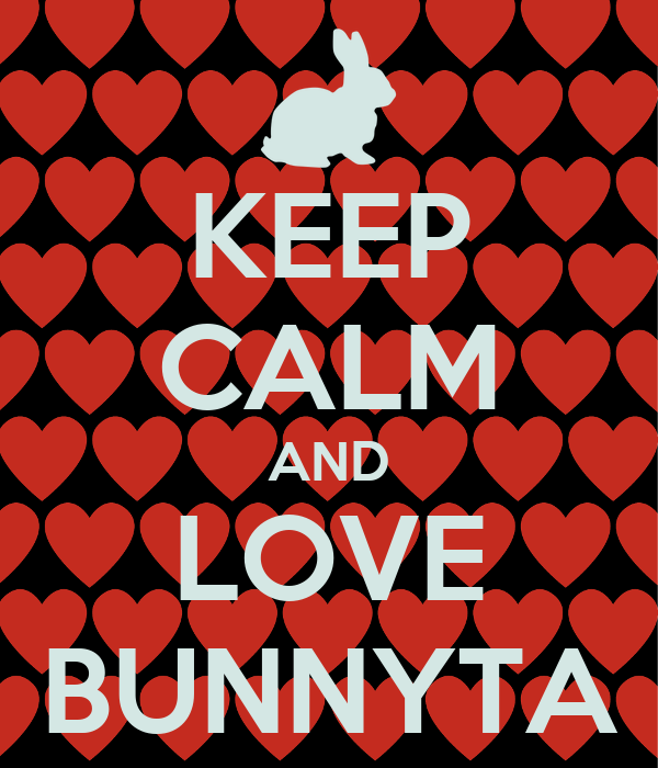 KEEP CALM AND LOVE BUNNYTA