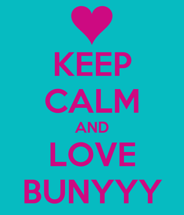 KEEP CALM AND LOVE BUNYYY