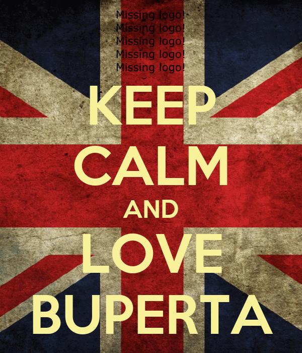 KEEP CALM AND LOVE BUPERTA