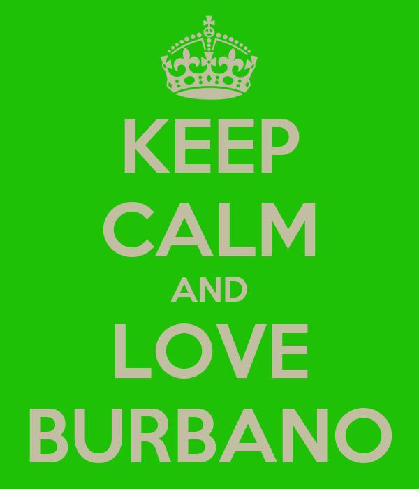 KEEP CALM AND LOVE BURBANO