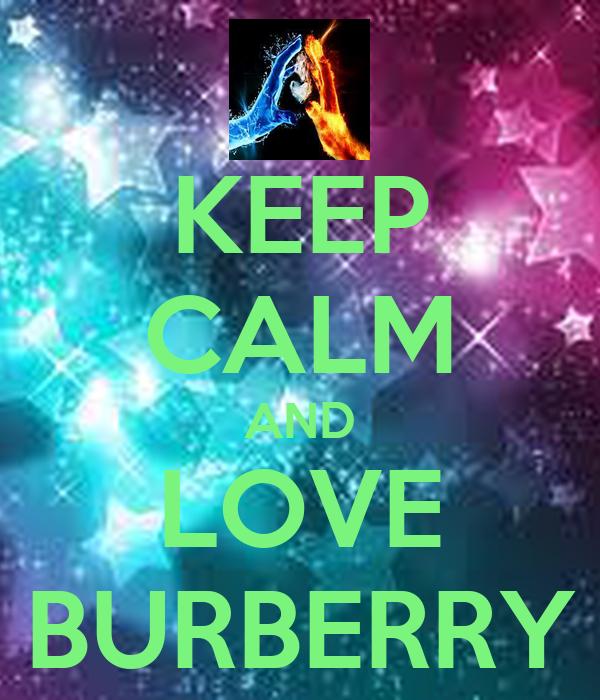 KEEP CALM AND LOVE BURBERRY