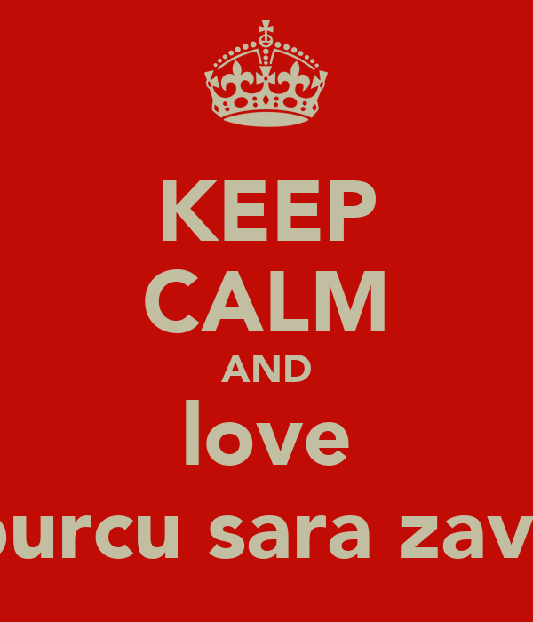 KEEP CALM AND love burcu sara zavii