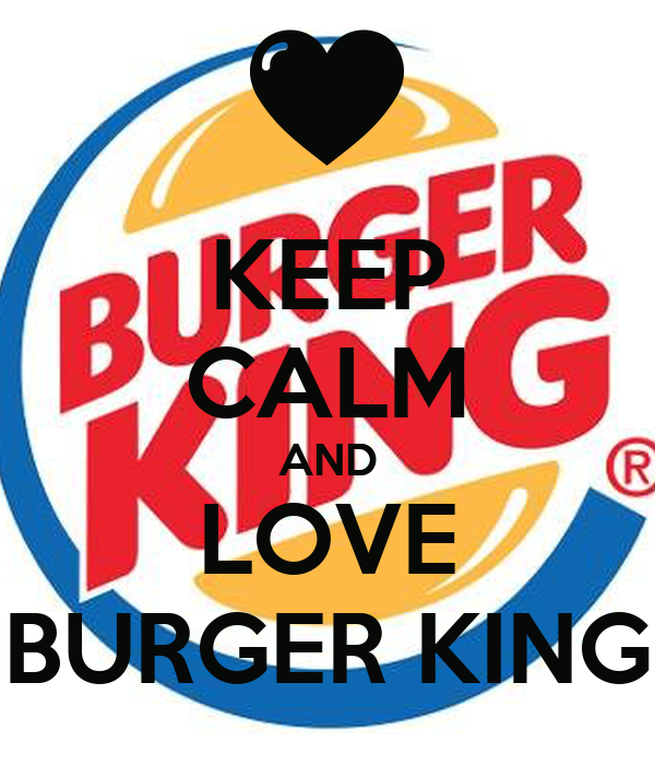 KEEP CALM AND LOVE BURGER KING