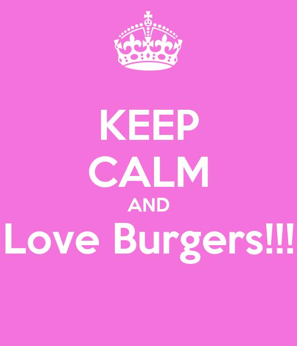 KEEP CALM AND Love Burgers!!!