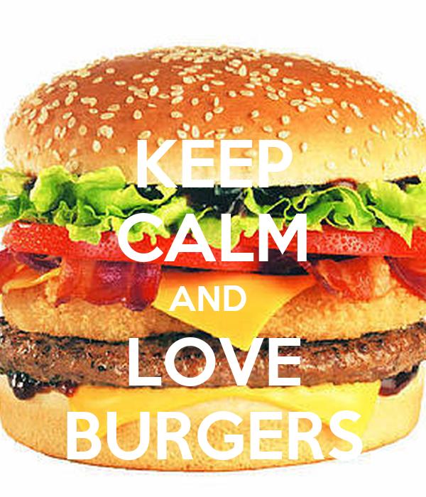 KEEP CALM AND  LOVE BURGERS