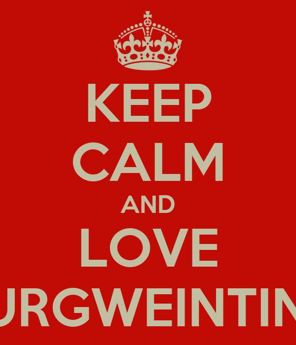 KEEP CALM AND LOVE BURGWEINTING