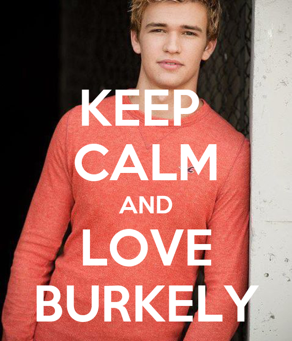 KEEP  CALM  AND  LOVE BURKELY