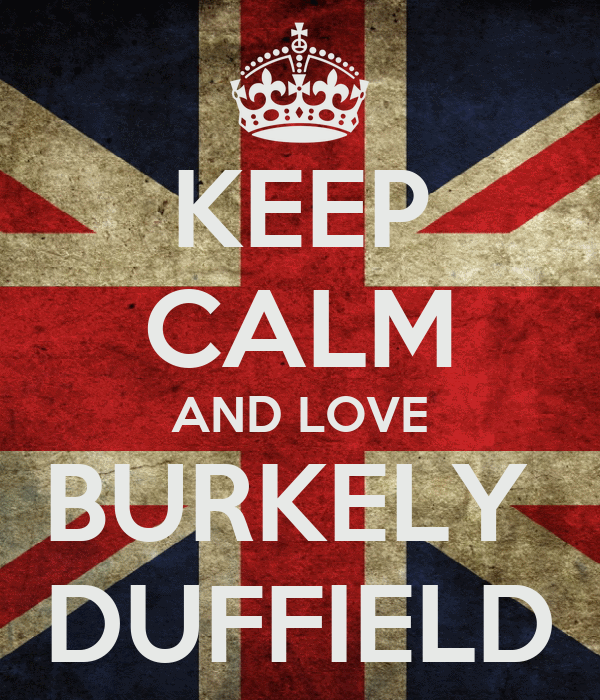 KEEP CALM AND LOVE BURKELY  DUFFIELD