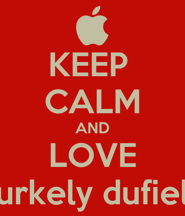 KEEP  CALM AND LOVE burkely dufield